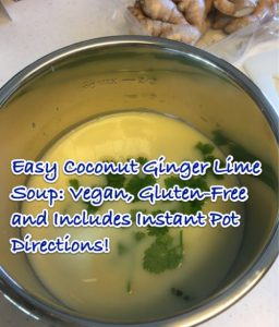 Easy Coconut Ginger Lime Soup - Vegan, Gluten-Free and Includes Instant Pot Directions