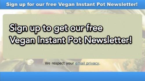 Get the Free Vegan Instant Pot Recipes &Tips Newsletter!